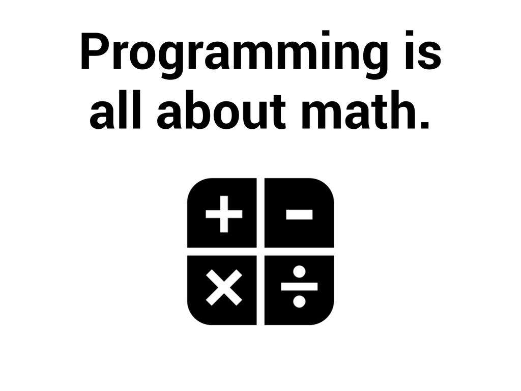 Programming is all about math.