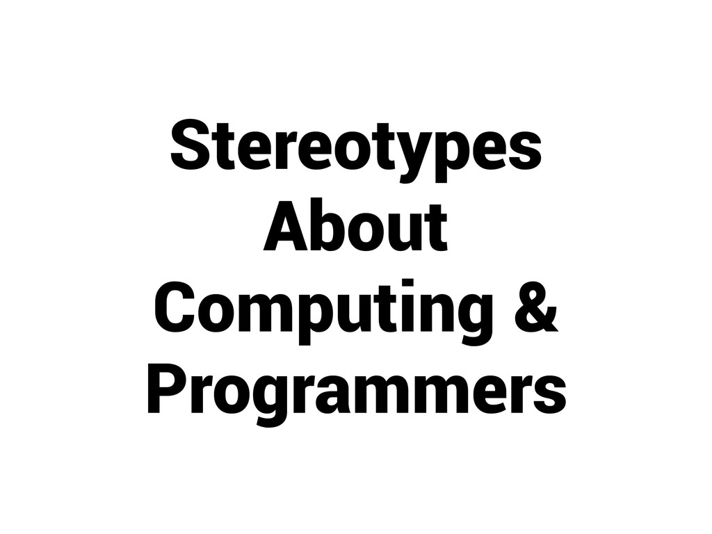 Stereotypes About Computing & Programmers