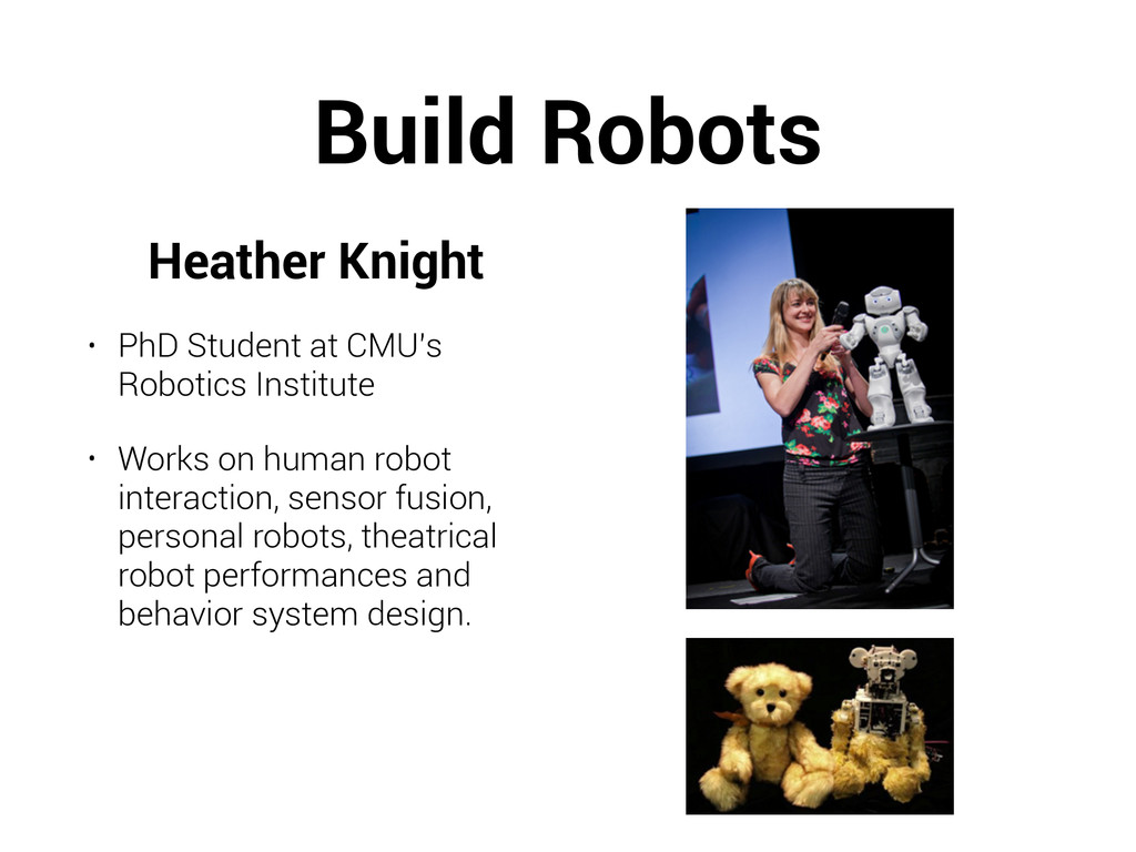 Build Robots Heather Knight • PhD Student at CM...