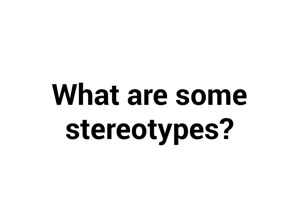 What are some stereotypes?