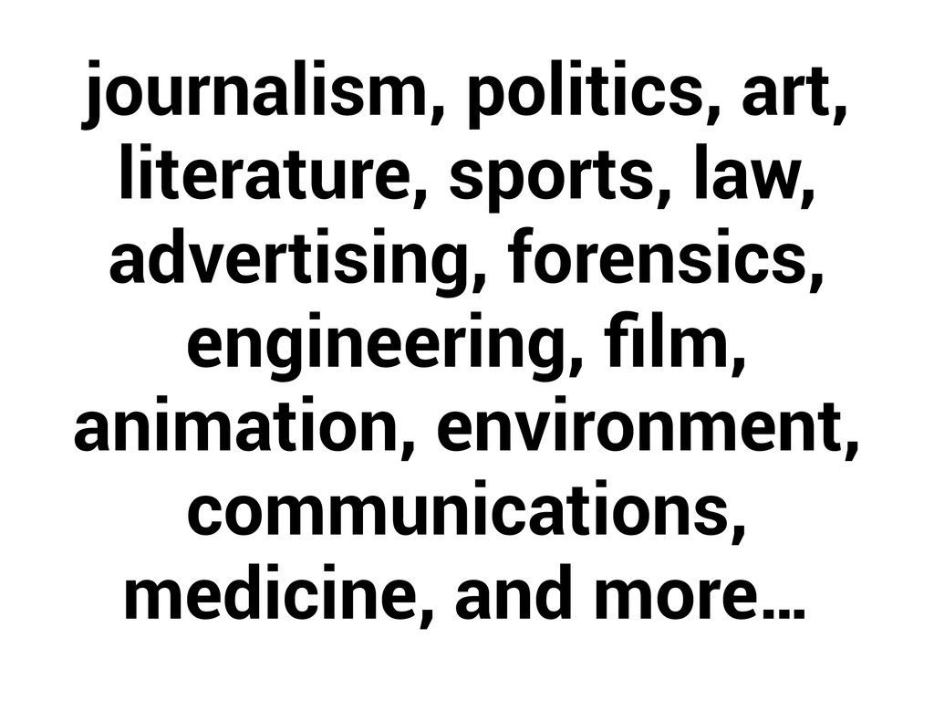 journalism, politics, art, literature, sports, ...