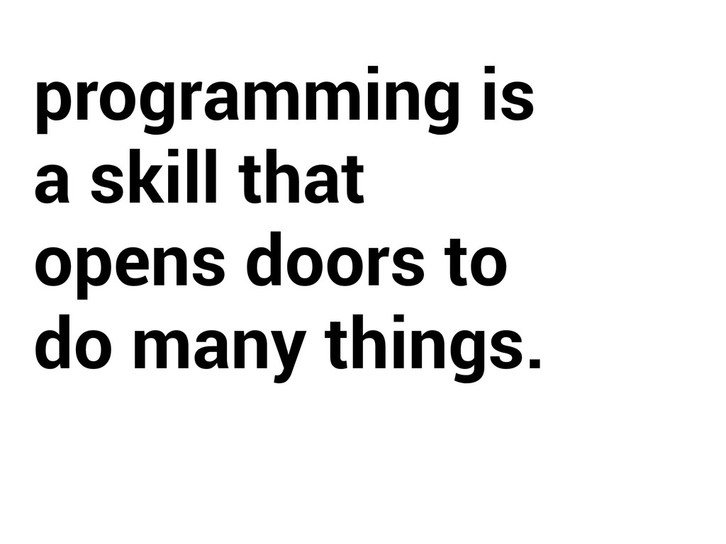 programming is a skill that opens doors to do m...