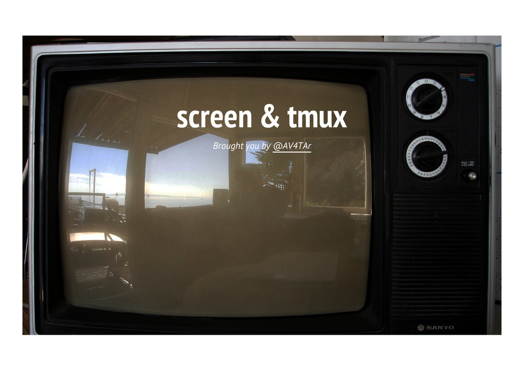 screen & tmux Brought you by @AV4TAr