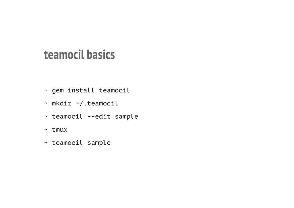 teamocil basics ~ gem install teamocil ~ mkdir ...