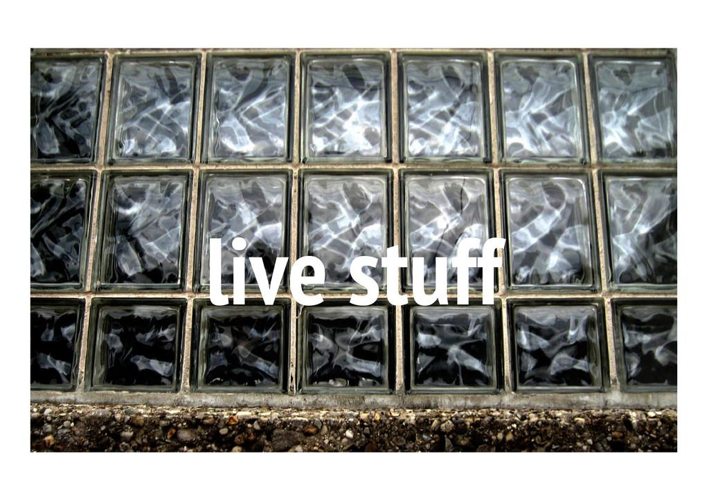 live stuff
