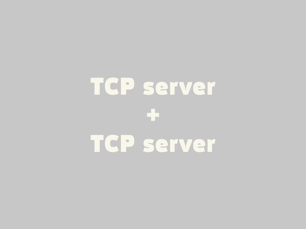 TCP server + TCP server