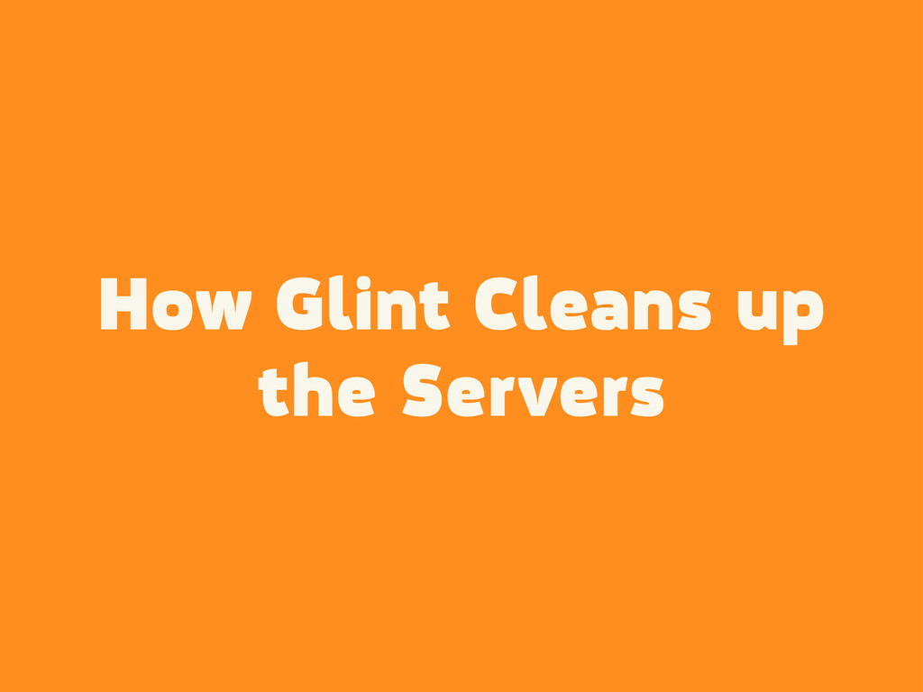 How Glint Cleans up the Servers
