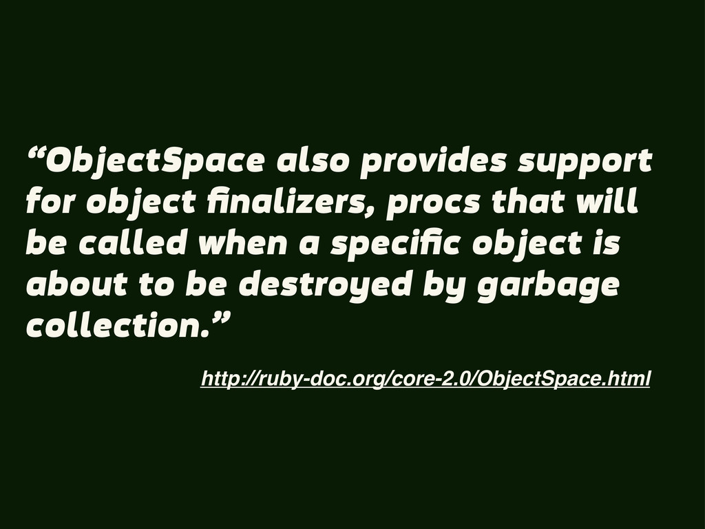 "http://ruby-doc.org/core-2.0/ObjectSpace.html ""..."