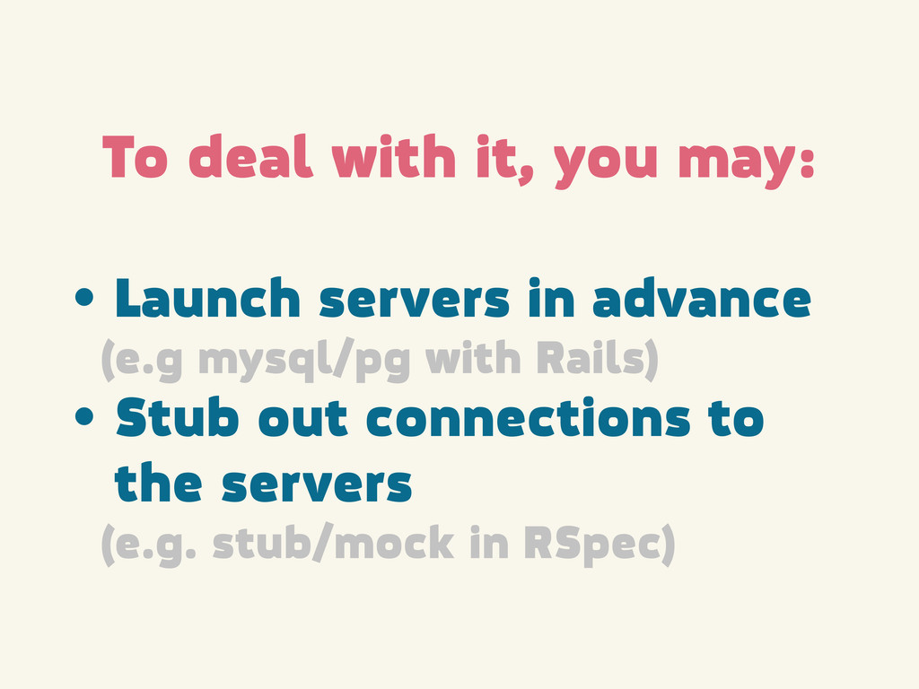 • Launch servers in advance (e.g mysql/pg with ...