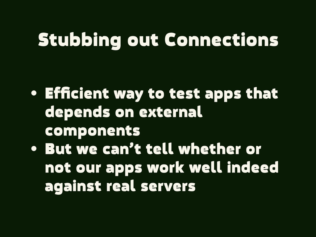 Stubbing out Connections • Efficient way to test...