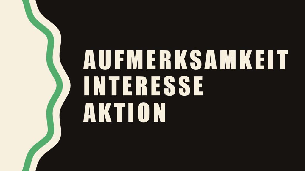 AUFMERKSAMKEIT INTERESSE AKTION