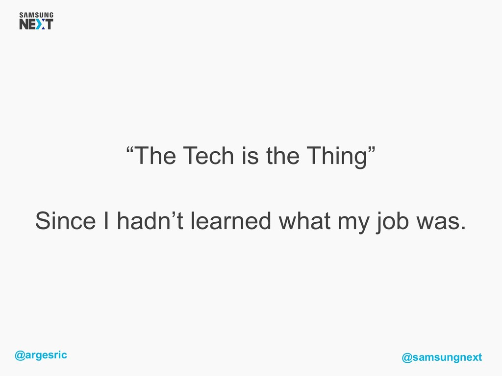 "@argesric @samsungnext ""The Tech is the Thing"" ..."
