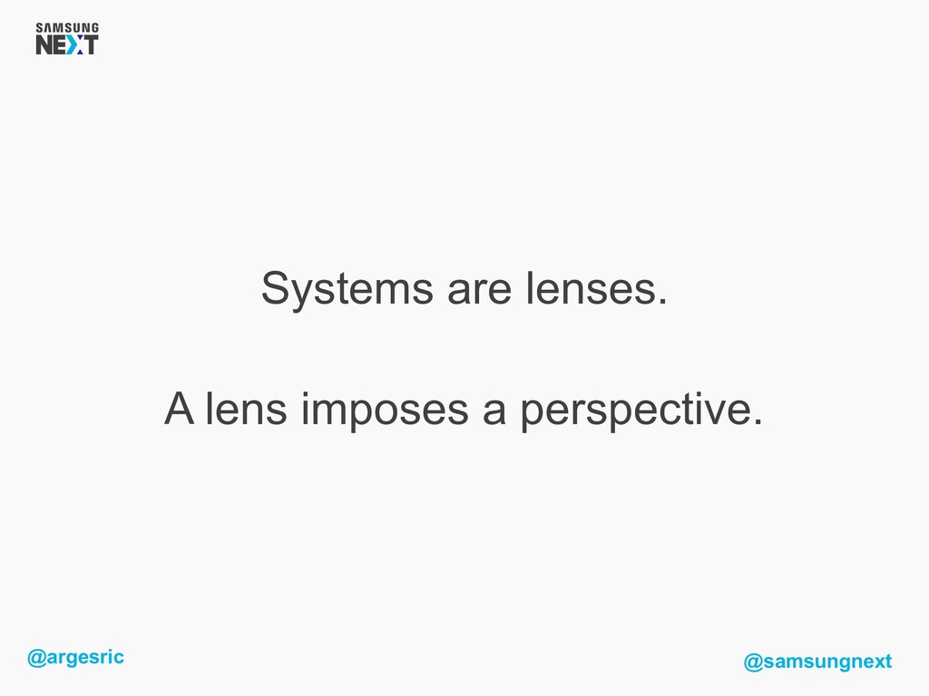 @argesric @samsungnext Systems are lenses. A le...