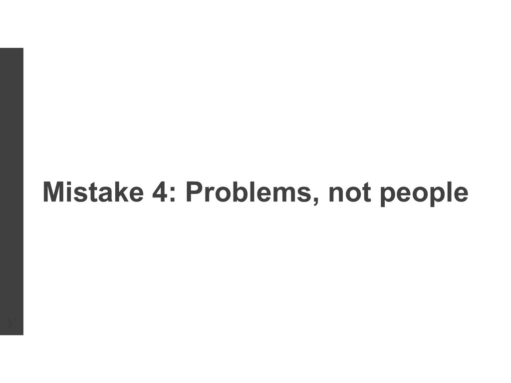 Mistake 4: Problems, not people