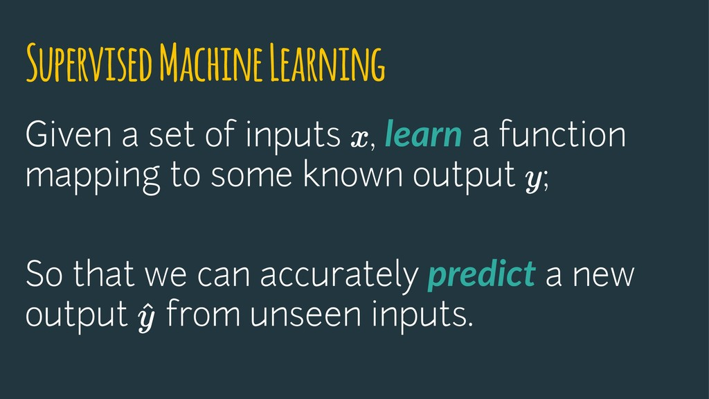 Supervised Machine Learning Given a set of inpu...