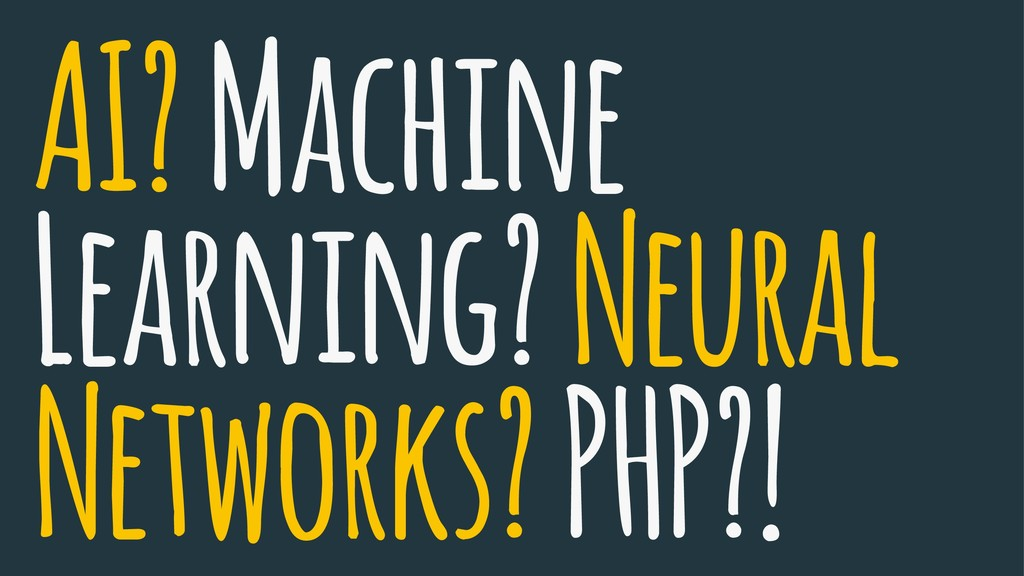 AI? Machine Learning? Neural Networks? PHP?!