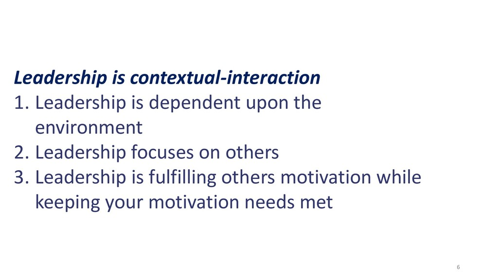 Leadership is contextual-interaction 1. Leaders...