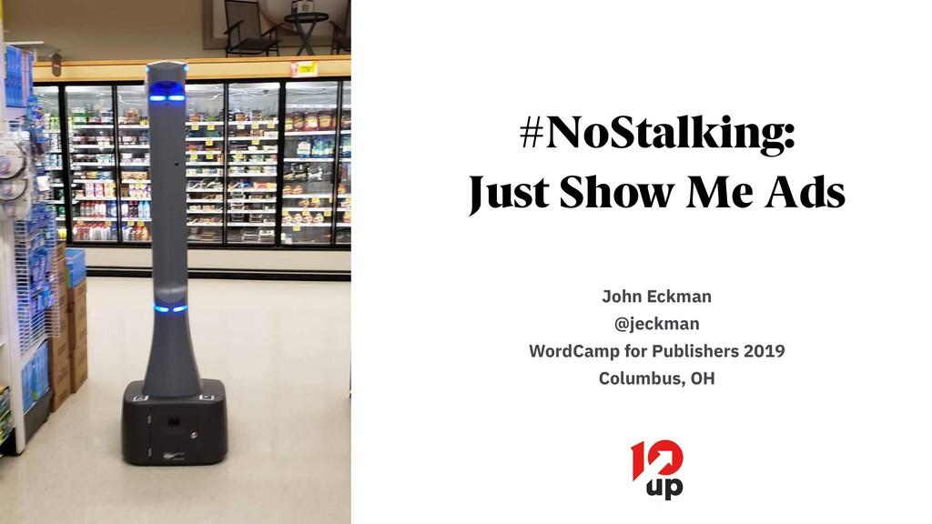 #NoStalking: Just Show Me Ads John Eckman @jeck...