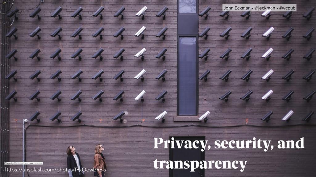 John Eckman • @jeckman • #wcpub Privacy, securi...