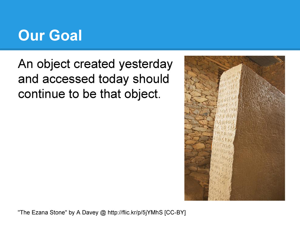 Our Goal An object created yesterday and access...