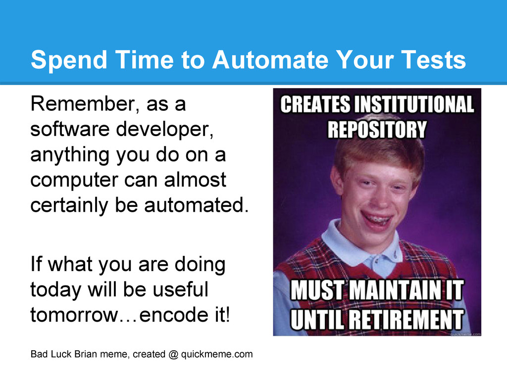 Spend Time to Automate Your Tests Bad Luck Bria...