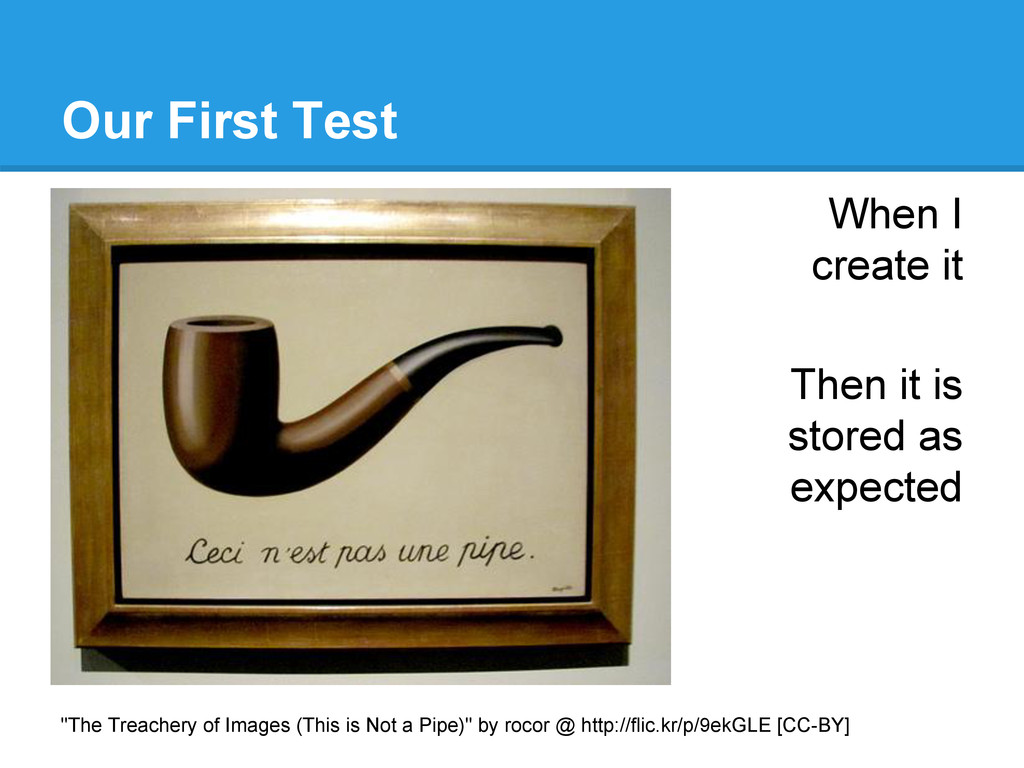 Our First Test When I create it Then it is stor...