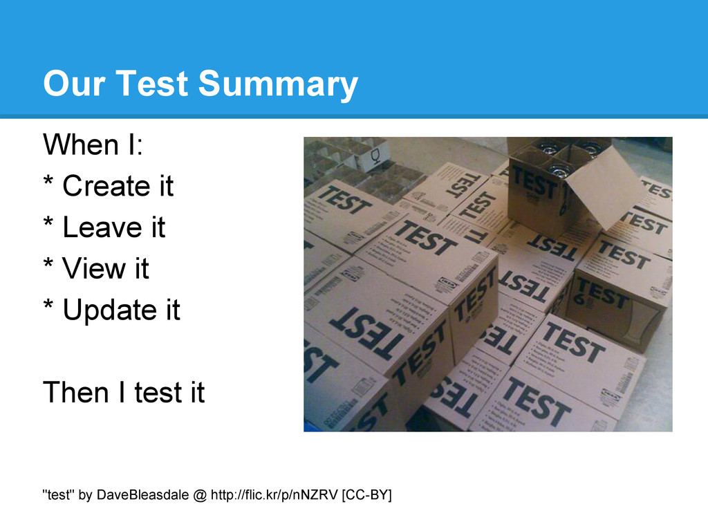 Our Test Summary When I: * Create it * Leave it...