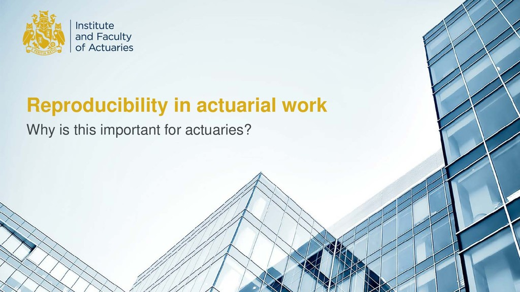Reproducibility in actuarial work Why is this i...