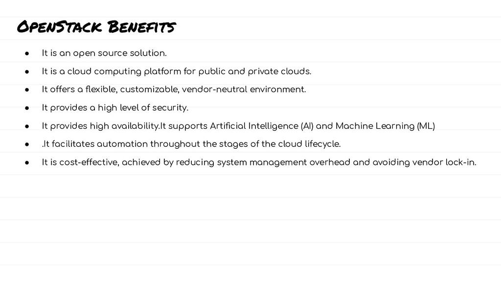 OpenStack Benefits ● It is an open source solut...