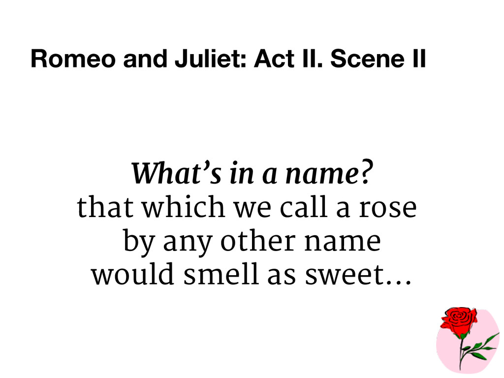 Romeo and Juliet: Act II. Scene II What's in a ...