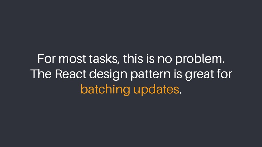 For most tasks, this is no problem.