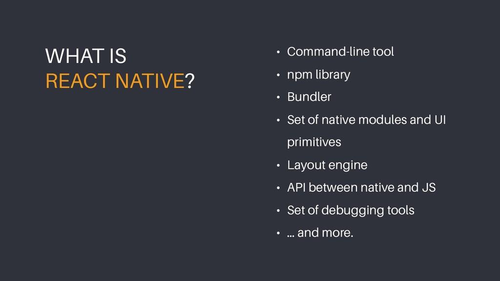 • Command-line tool • npm library • Bundler • S...