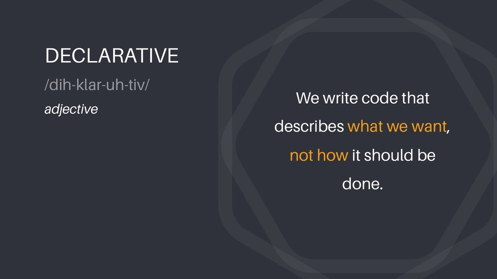 We write code that describes what we want, not ...