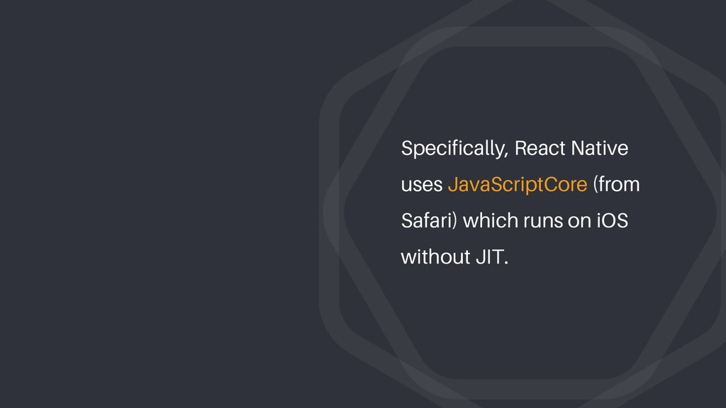Specifically, React Native uses JavaScriptCore ...
