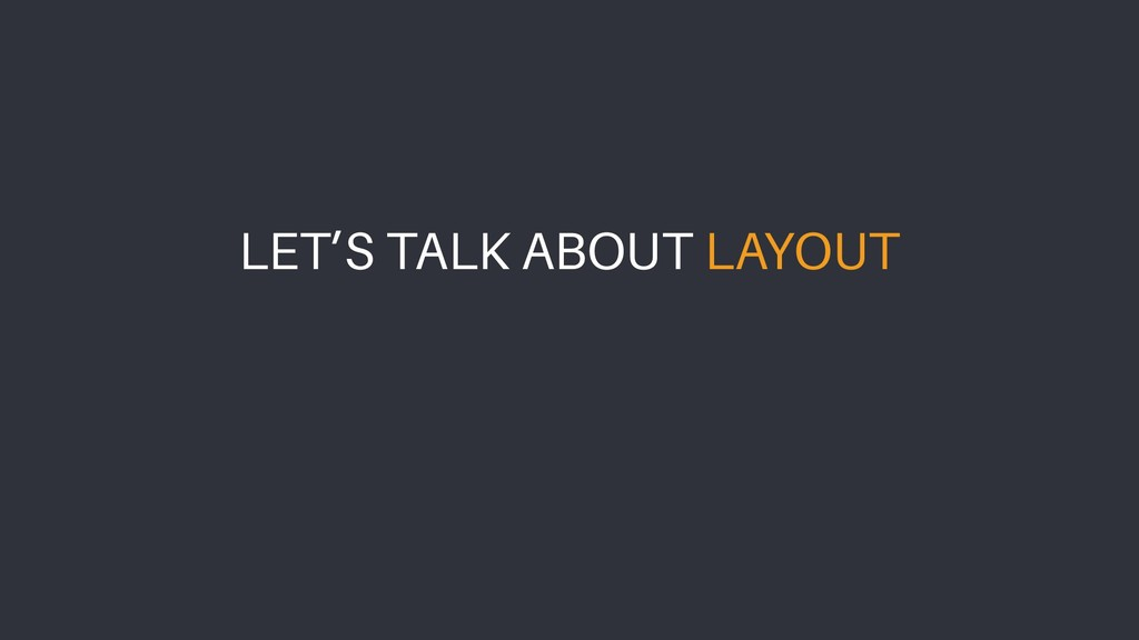 LET'S TALK ABOUT LAYOUT