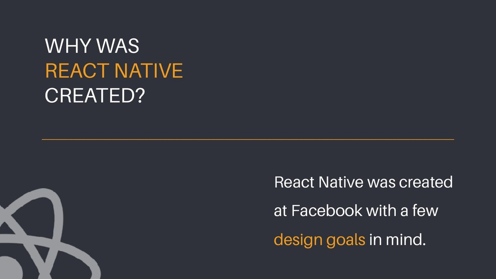 React Native was created at Facebook with a few...