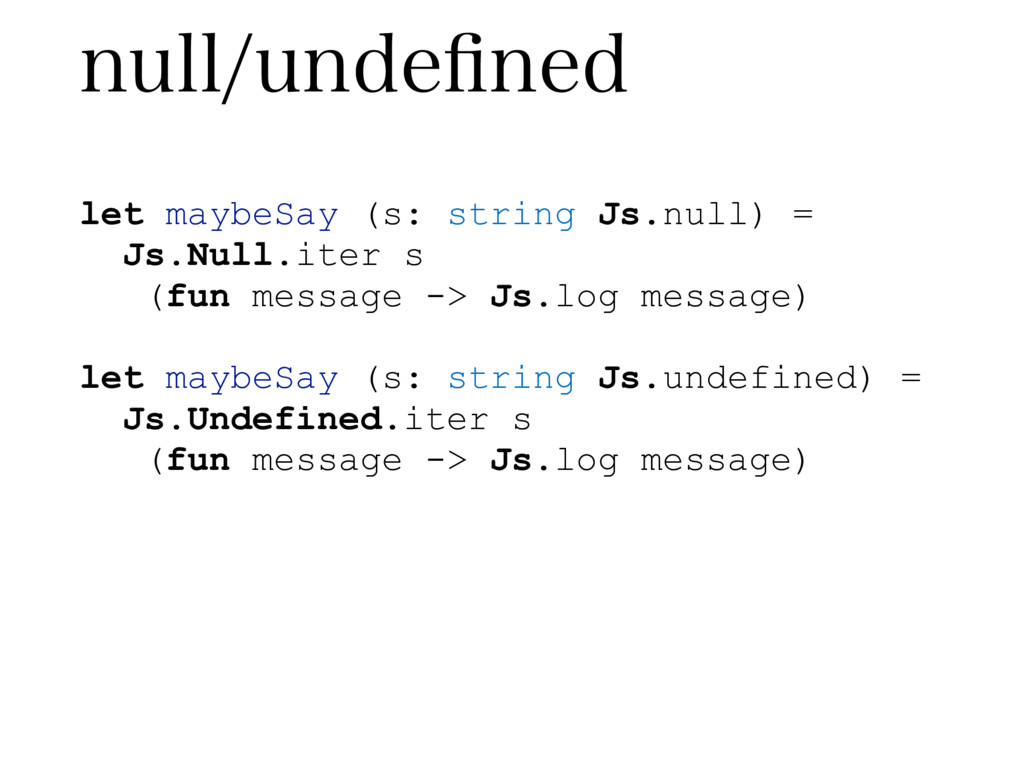 let maybeSay (s: string Js.null) = Js.Null.iter...