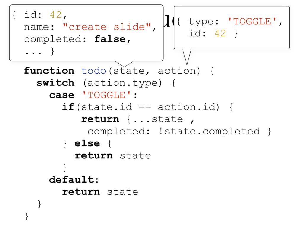 function todo(state, action) { switch (action.t...