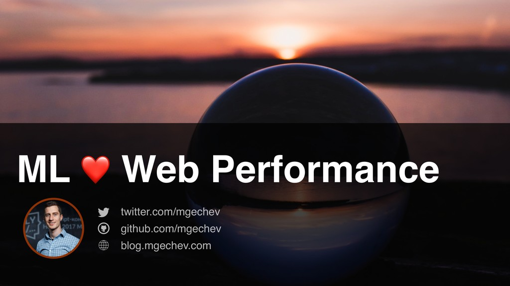 twitter.com/mgechev ML ❤ Web Performance twitte...