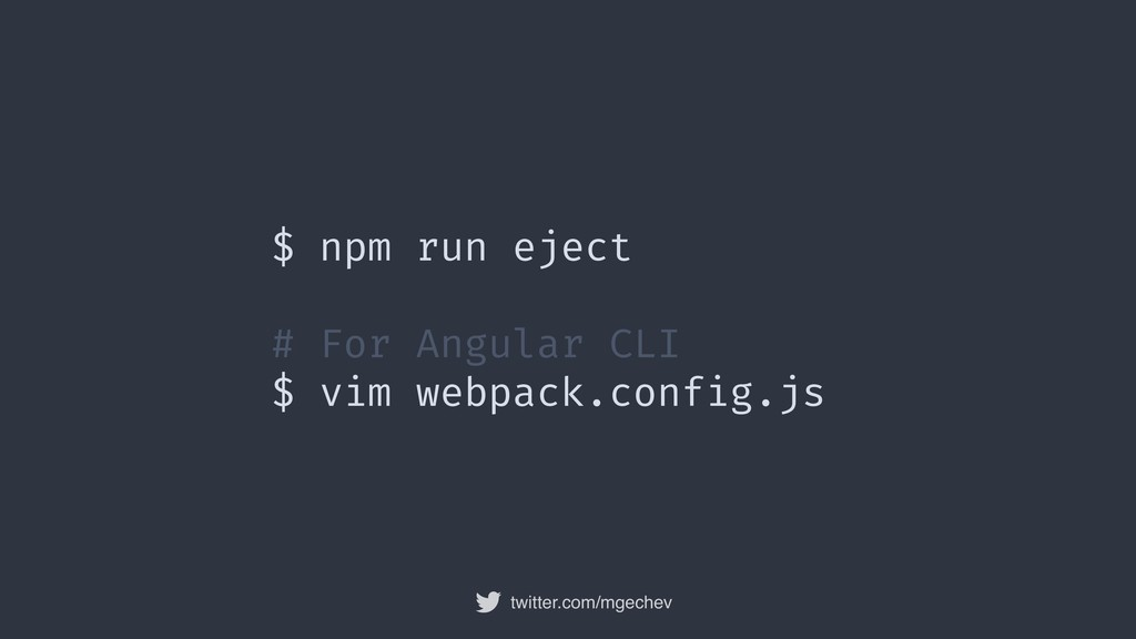 twitter.com/mgechev $ npm run eject # For Angul...