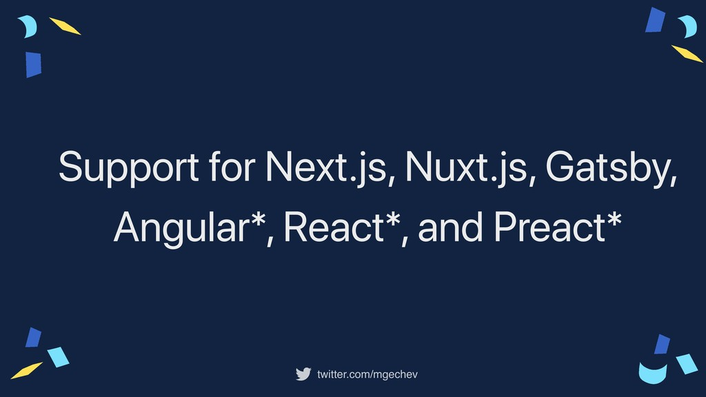 twitter.com/mgechev Support for Next.js, Nuxt.j...