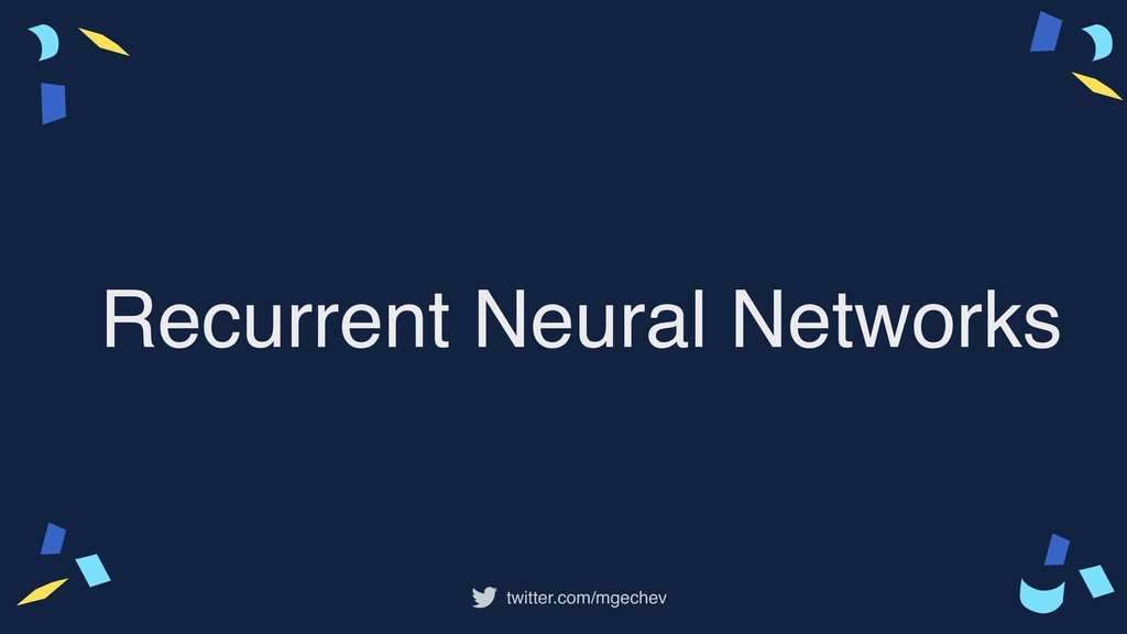 twitter.com/mgechev Recurrent Neural Networks
