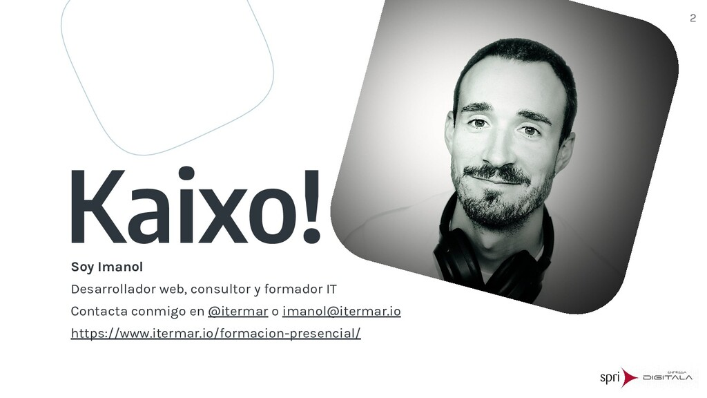 2 2 Kaixo! Soy Imanol Desarrollador web, consul...