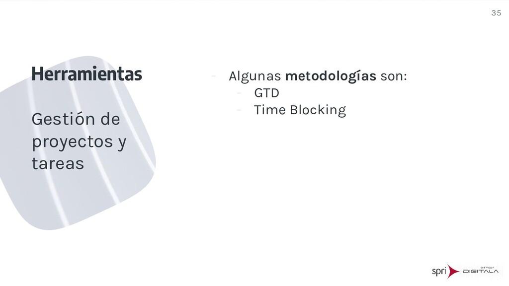 - Algunas metodologías son: - GTD - Time Blocki...