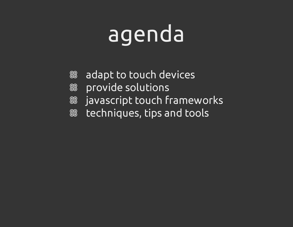 agenda adapt to touch devices provide solutions...