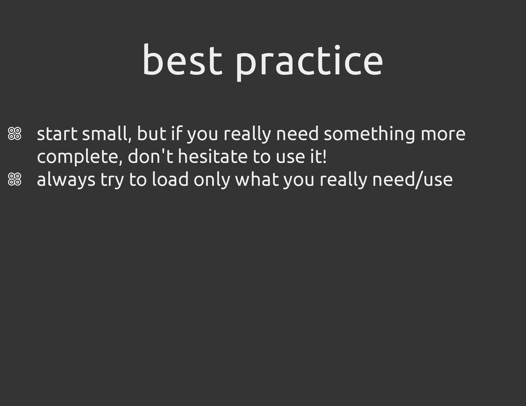 best practice start small, but if you really ne...