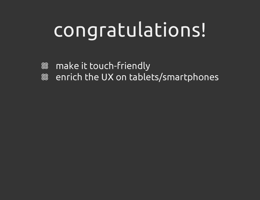 congratulations! make it touch-friendly enrich ...