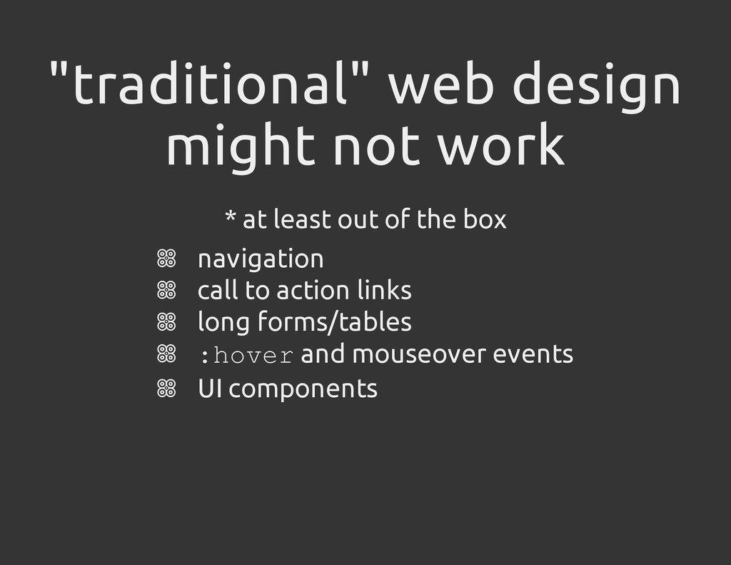 """traditional"" web design might not work * at le..."