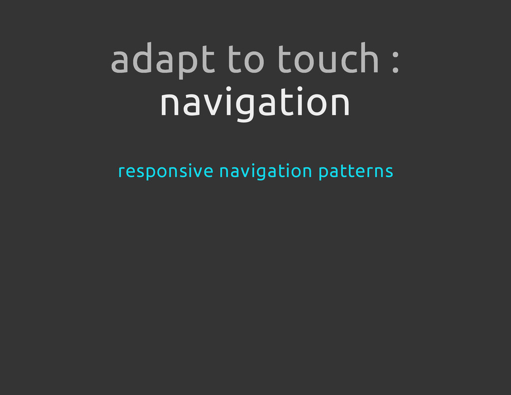 navigation adapt to touch : responsive navigati...