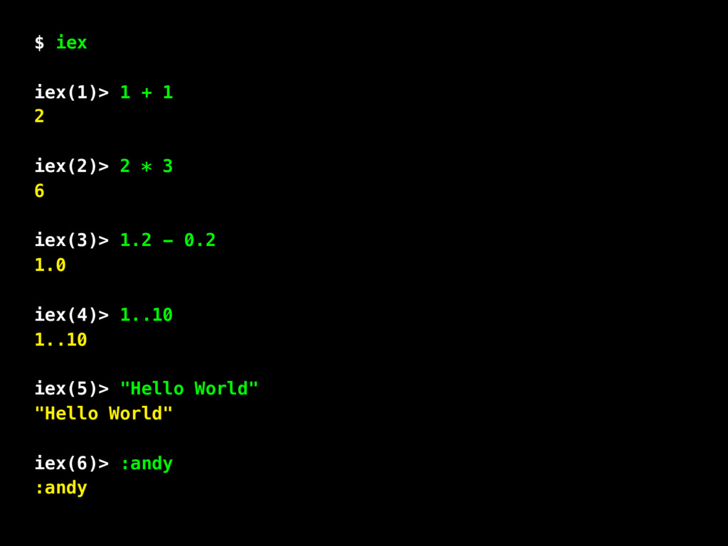 $ iex iex(1)> 1 + 1 2 iex(2)> 2 * 3 6 iex(3)> 1...